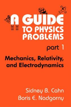 A Guide To Physics Problems Part 1 & 2 - by Sidney B. Cahn 2004